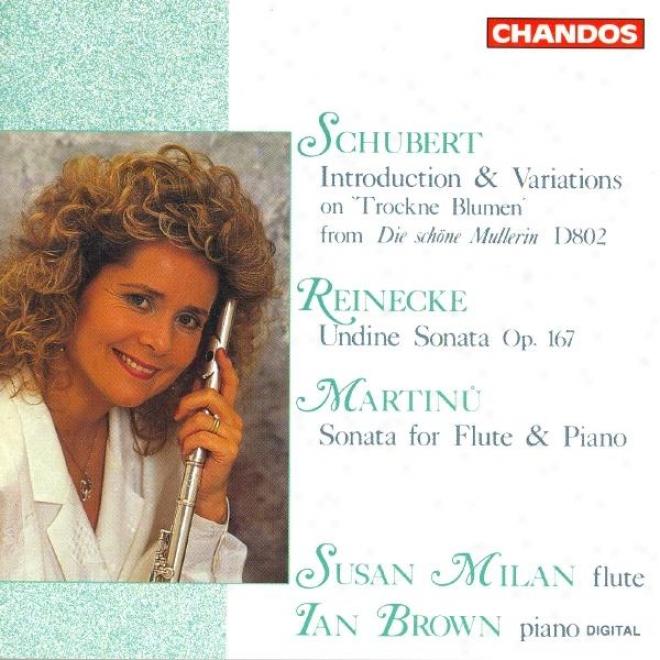 """""""schuberr: Variations On Trockne Blume / Reinecke: Flute Sonata, """"""""undine"""""""" / Martinu: Flute Sonata"""""""