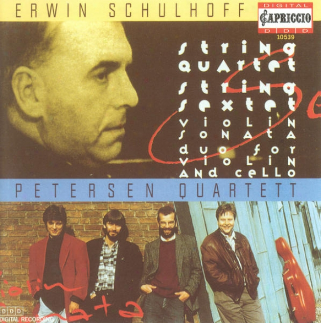 Schulhoff, E.: String Quartet / Violin Sonata / Duo For Violin And Cello / String Sextet (petersen Quartet)