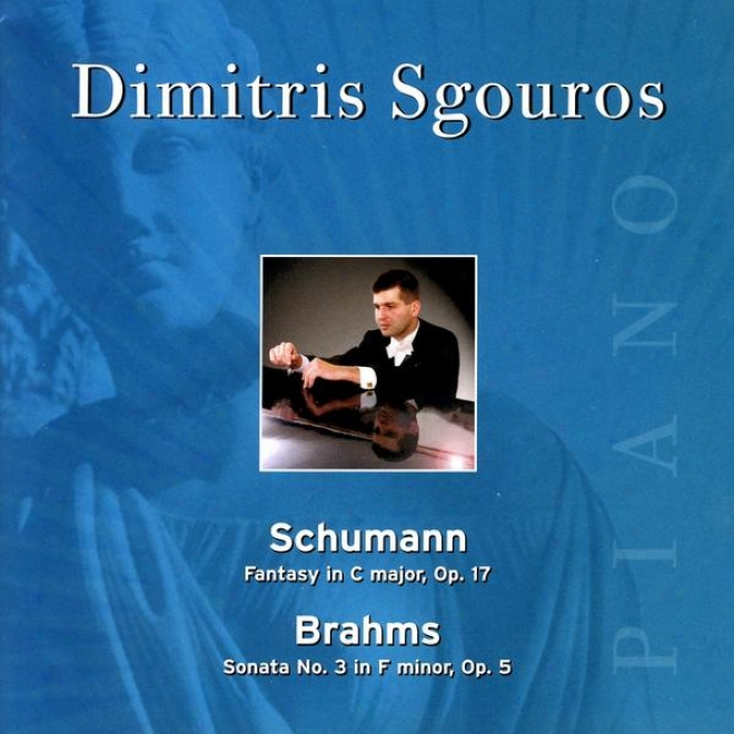 Schumann - Fantasy In C Major, Op.17 & Brahms, Sonata No. 3 In F Minor, Ol. 5