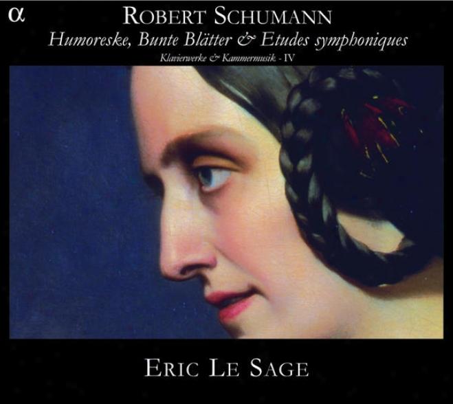 Schumann: Humoreske, Bunte Blã¤tter & Etudes Symphoniques, Klavierwrke & Kammermusik - Iv