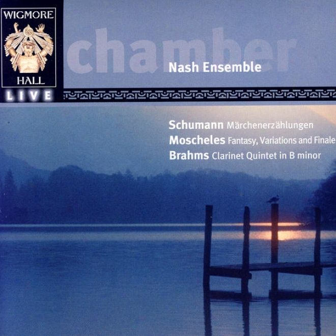 Schumann: Mã¤rchenerzã¤hlungen / Moschekes: Fantash, Variations, And Finale / Brahms: Clarinet Quintet In B Minor
