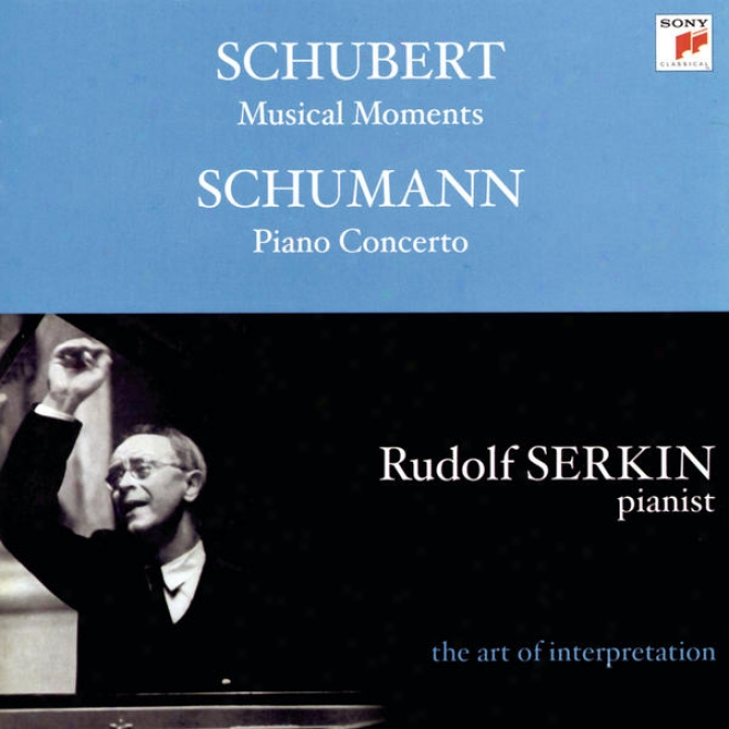 Schumann: Piano Concerto;  Konzertstã¼ck, Op. 92; Schubert: Moments Musicaux, D. 780  [rudolf Serkin - The Art Of Interpretation]