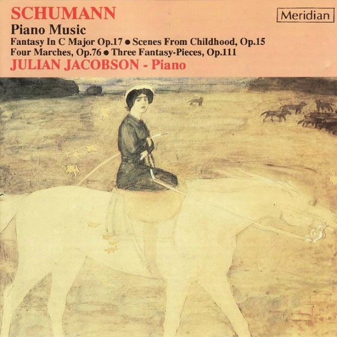 Schumann: Piano Music - Fantasy In C Major Op. 17, Scenes From Childhood Op. 15, Four Marches Op. 76, Et Al