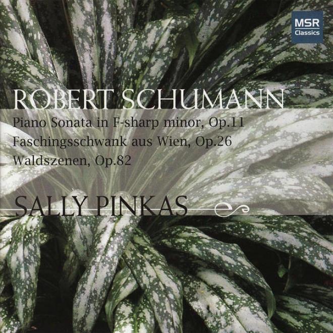 Schumann: Piano Sonata In F-sharp Inconsiderable, Waldszenen, Faschingsschwank Aus Wien