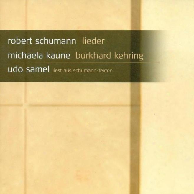 Schumann, R.: 7 Lieder / Gedichte Der Konigin Maria Stuart / Frauenliebe Und -leben (kaune, Kehring)