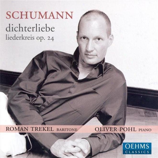 Schumann, R.: Dichterliebe / Liederkreis / 5 Lieder Und Gesange / Romanzen Und Balladen / Belsatzar