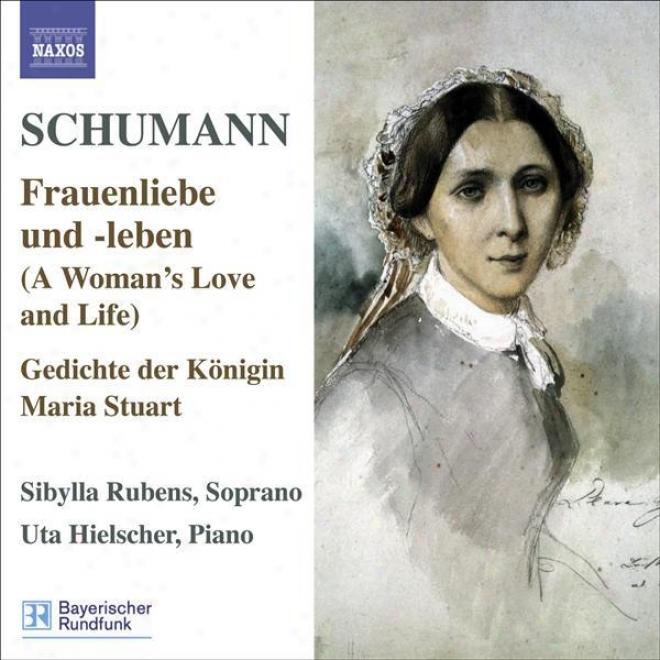 Schumann, R.: Lied Edition, Vol. 5 - Frauenliebe Und -leben, Op. 42 / 7 Lieder, Op. 104 / Gedichte Der Konigin Maria Stuart, Op. 1
