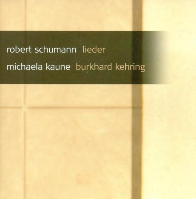Schumann, R.: Lieder - Opp. 42,-79, 83, 98a, 104, 125, 135 (kaune, Keh5ing)