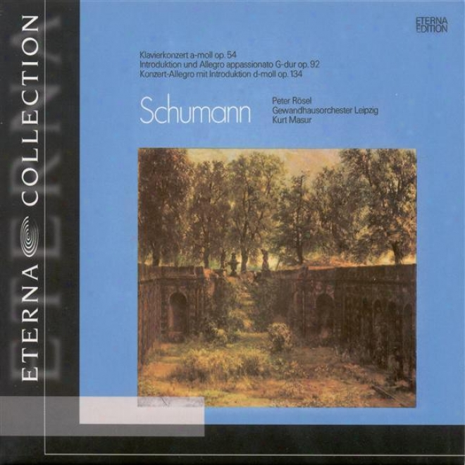 Schumann, R.: Piano Concerto / Introduction And Allegro Appassionato / Introduction And Concert Allegro (rosel, Leipzig Gewandhaus