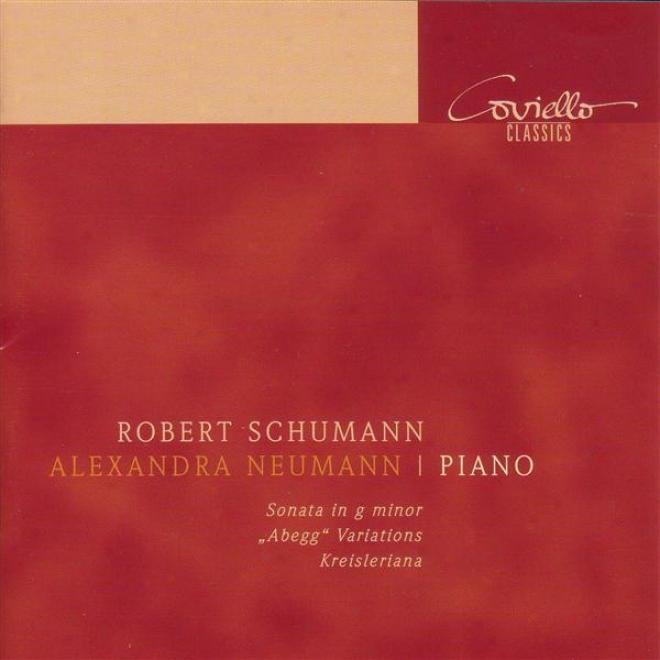 Schumann, R.: Piano Sonata No. 2 / Theme And Variations On The Name Abegg / Kreisleriana (neumann)