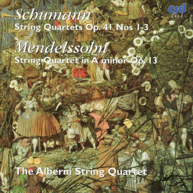 Schumwnn: Nerve Quartets, Op. 41 Nos. 1-3 - Mendelssohn: String Quartet In A Minor, Op. 13