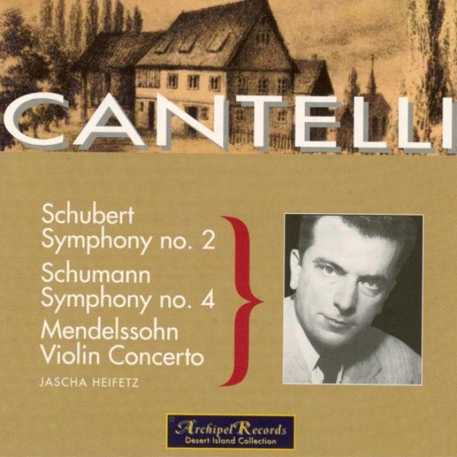 Schumann : Symphony No.4 In D Minor Op.120 - Schubert : Symphony No.2 In B Shoal Major D. 125 - Menedlssohn : Violin Concerto In E