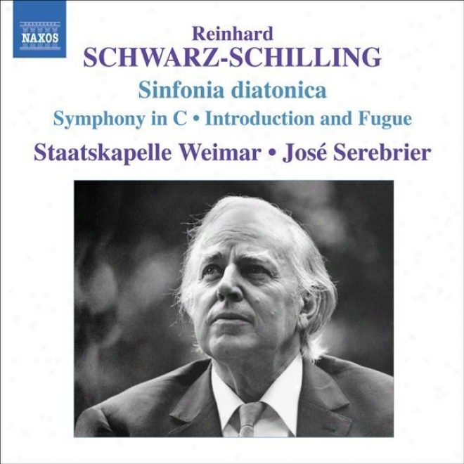Schwarz-schilljng, R.: Sinfonia Diatonica / Symphony In C Major / Introduction And Fugue (serebrier)