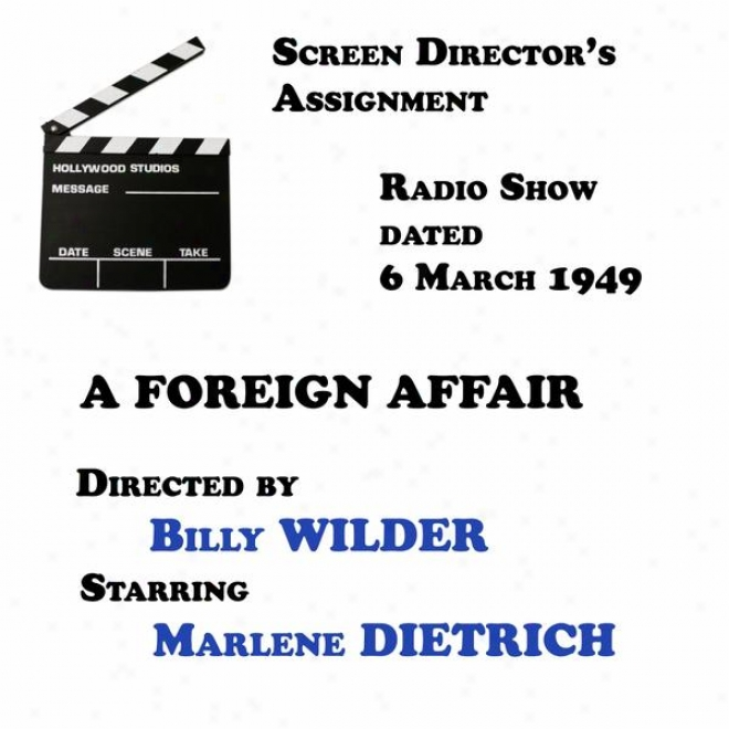 Screen Director's Assignmemt, A Foreign Affair Directed By Billy Wilder Starring Marlene Dietrich