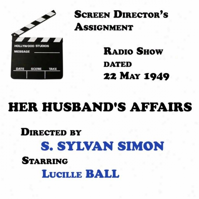 Screen Director's Assignment, Her Husband's Affairs Directed By S. Sylvan Simon Starring Lucille Ball