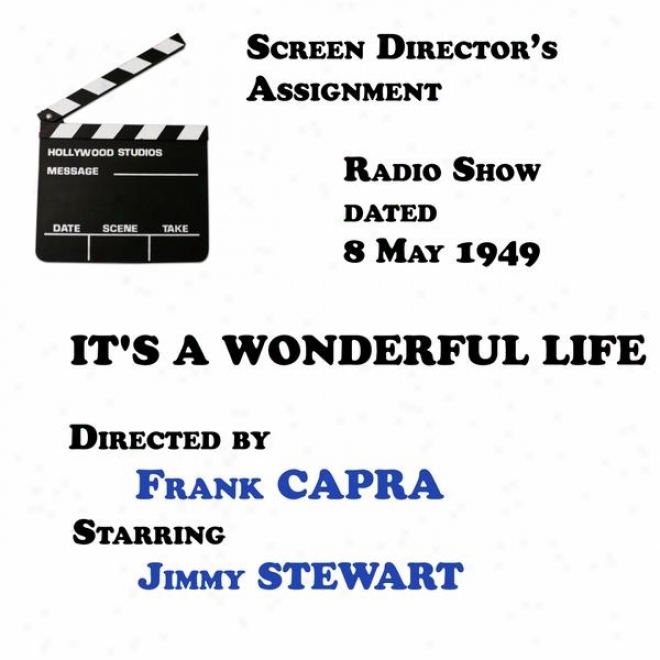 Screen Director's Assignment, It's A Wonderful Life Directed By Frank Capra Starring Jimmy Stewart
