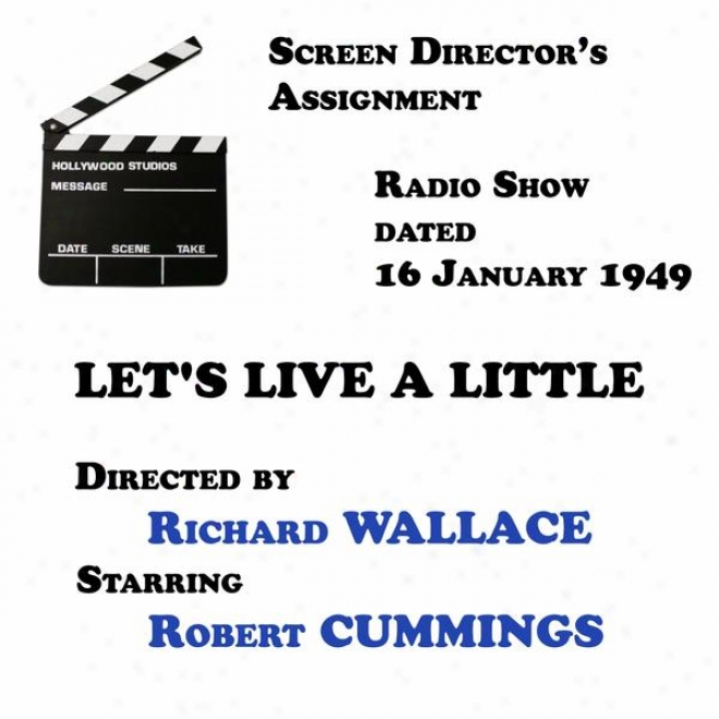 Screen Director's Assignment, Let's Live A Little Directed By Richard Wallace Starring Robert Cummings