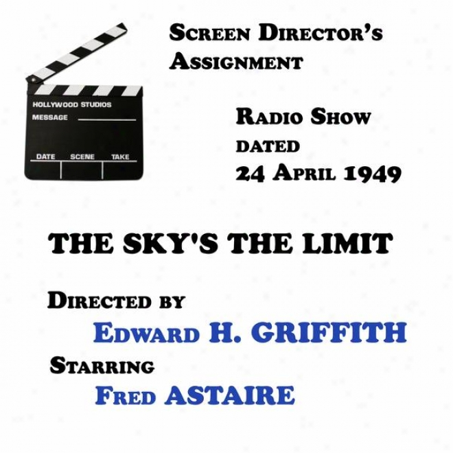Screen Director's Assignment, The Sky's The Limit Directed By Edward H. Griffigh Starring Fred Astaire