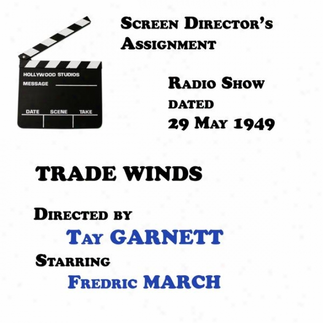 Screen Director's Assignment, Trade Winds Directed By Tay Garnett Starring Fredric March