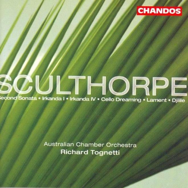 Sculthorpe: Irkanda I And Iv / Lament / Sonata No. 2 / Cello Dreaming / Djilile