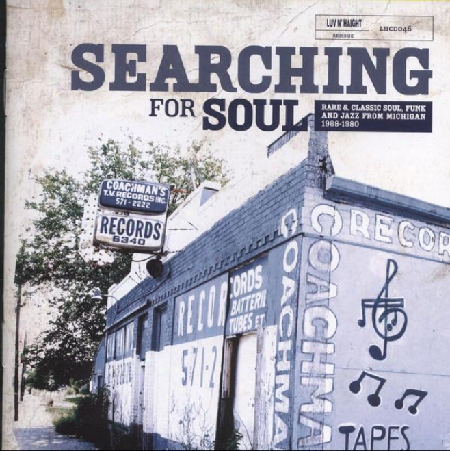 Searching For Soul: Rare And Classic Soul, Funk And Jazz From Michigan, 1968-1980