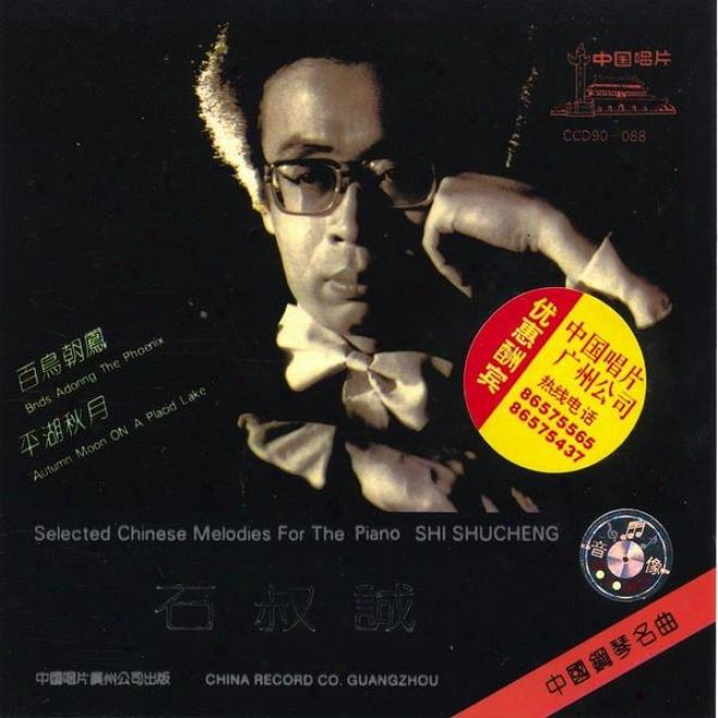 Selected Chinese Piano Melodies By Shi Shucheng (zhong Guo Gang Qin Ming Qu: Shi Shucheng)
