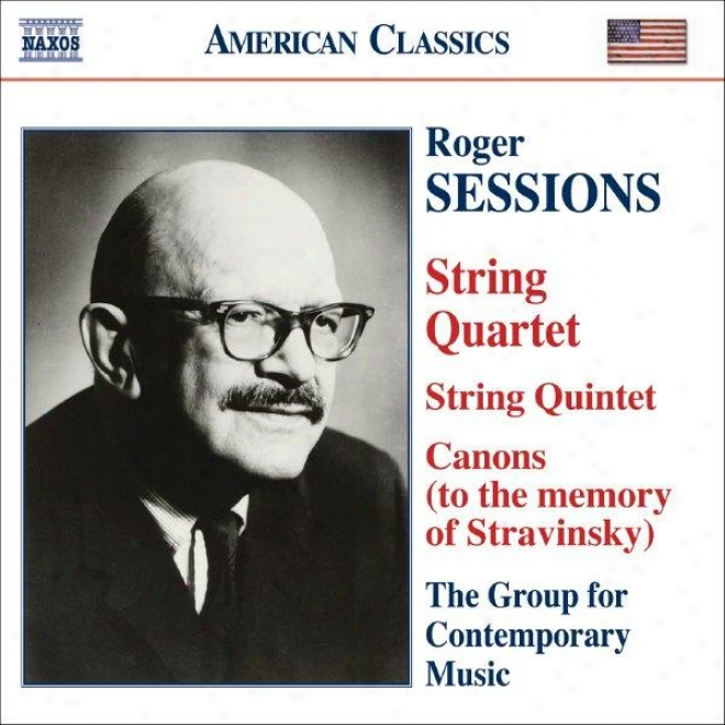 Sessions: String Quntet / String Quartet No. 1 / Canons (to The Memory Of Igor Stravinsky)