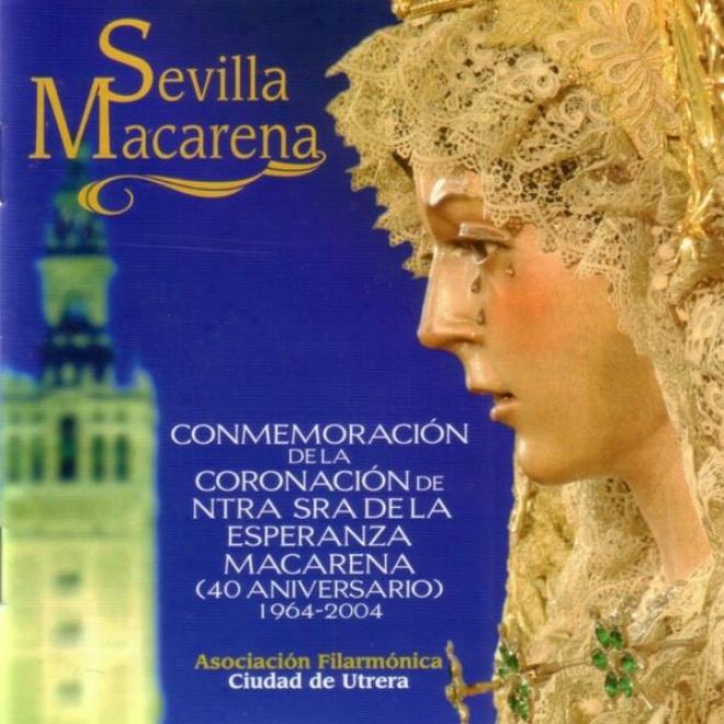 Sevilla Macarena. Conmemoraciã³n De La Coronaciã³n De Nstra. Sra. De La Esperanza Macarena ( 40 Aniversario ) 1964 - 2004