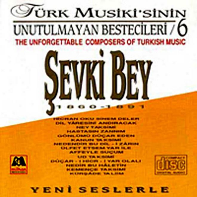 Sevki Bey - Tã¼rk Musikisinin Unutulmayan Bestecileri 6 (the Unforgettable Composers Of Turkish Music)