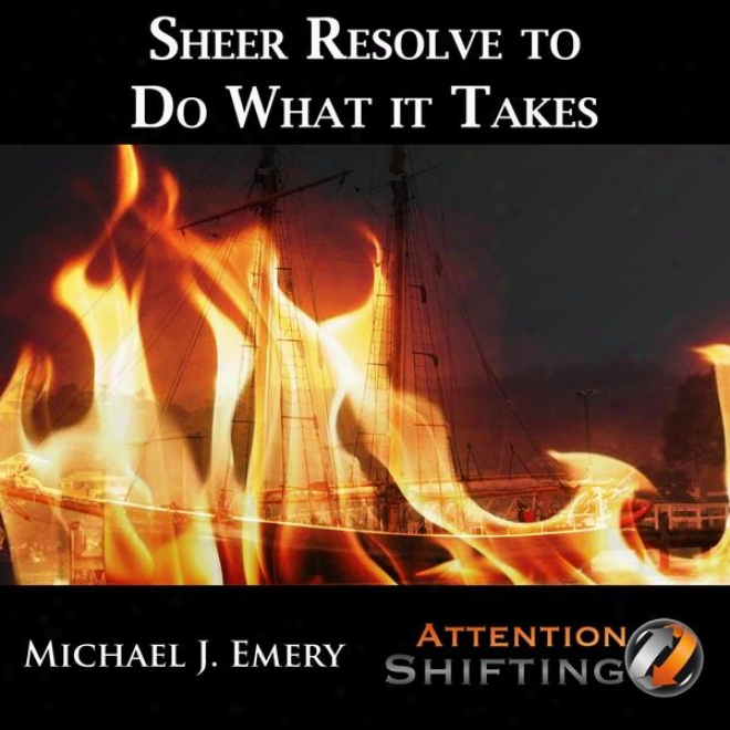 Sheer Resolve To Do What It Takes - Nlp And Guided Visualization For Interior Resolve