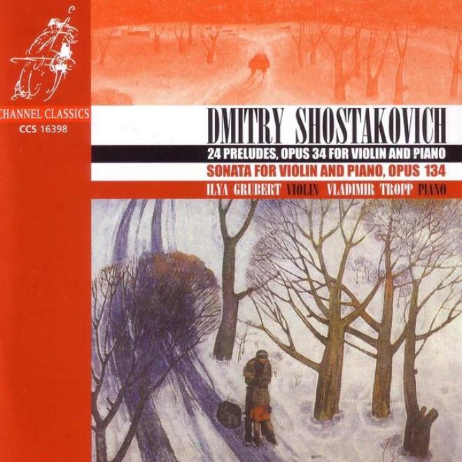 Shostakovich: 24 Preludes, Opus 34 For Violin And Piano / Sonata For Violin And Piano, Opus 134