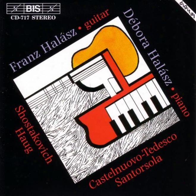 Shostakovich / Castelnuovo-tedesco / Santorsola:  Music For Guitar And Piano