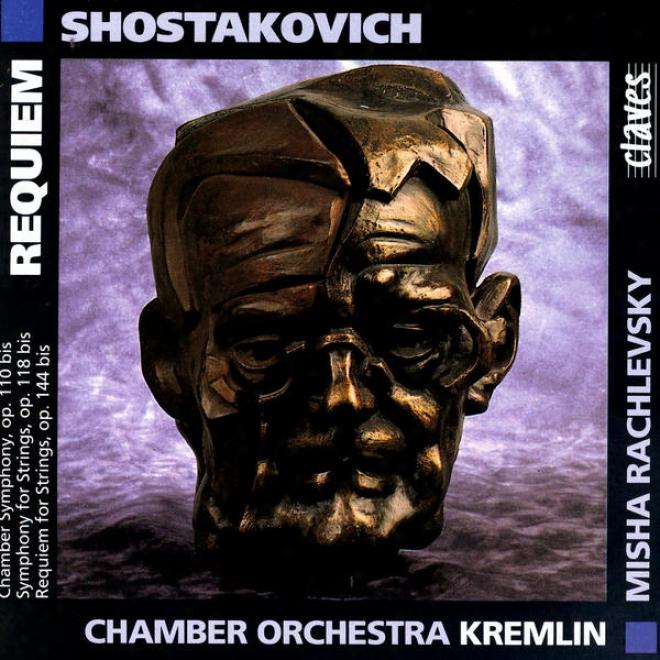 Shostakovich: Chamber Symphony, Op. 110 Bis / Consonance For Strings, Op. 110 Bis / Requiem For Strings, Op. 144 Bis