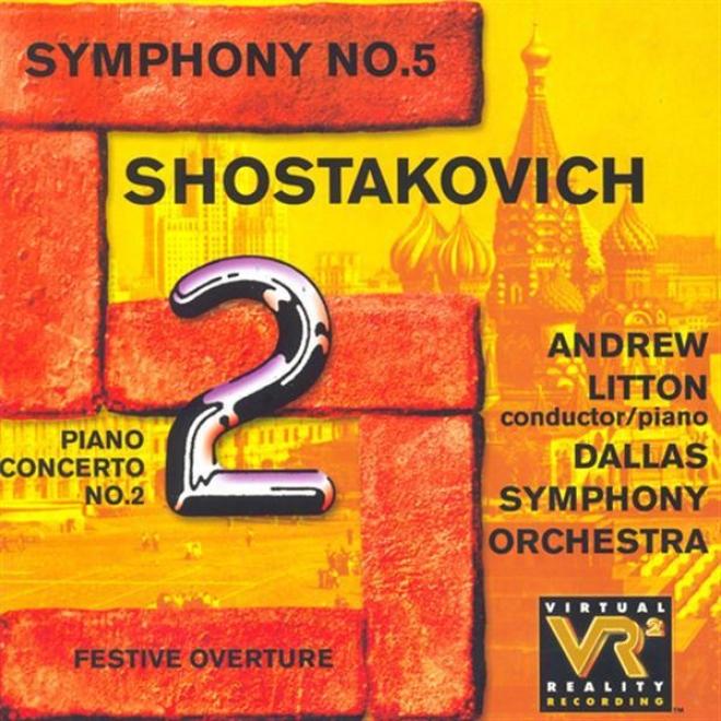 Shostakovich, D.: Piano Concerrto No. 2 / Symphony No. 5 / Festive Overture (litton, Dallas Symphony Orchestra)