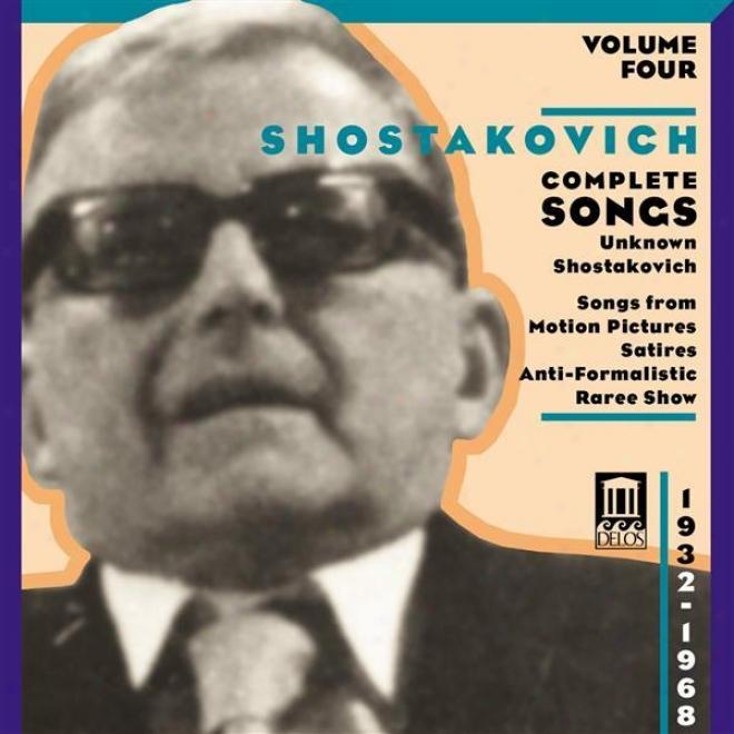 Shostakovich, D.: Songs (comple5e), Vol. 4 - Unknown Shsotakovich (1932-1968)