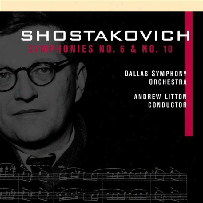 Shostakovich, D.: Symphonies Nos. 6 And 10 (dallas Symphohy Orchestra, Litton)