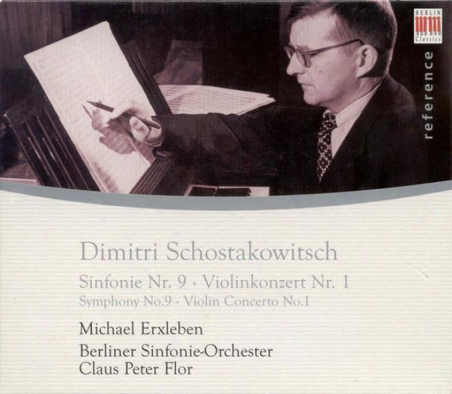 Shostakovich, D.: Symphony No. 9 / Violin Concerto No. 1 (erxleben, Berlin Symphony, Flor)