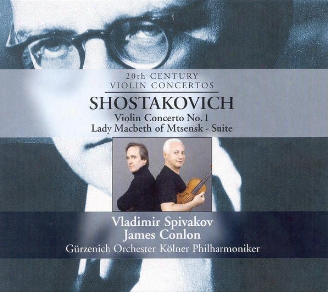 Shostakovich, D.: Violin Concertoo No. 1 / Lady Macbeth Of The Mtsensk District (spivakov, Cologne Gurzenich Orchestra, Conlon)