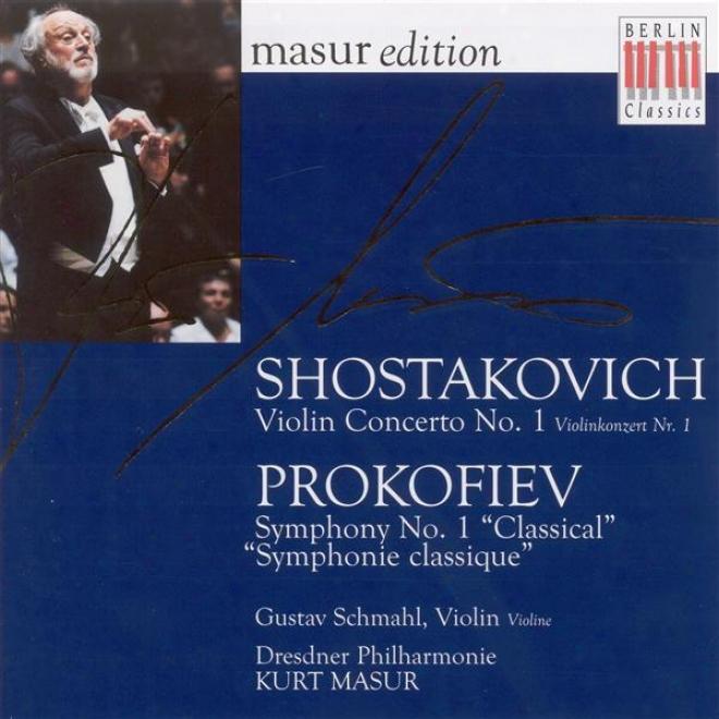 """""""shostakovich, D.: Violin Concerto No. 1 / Prokofiev, S.: Symphony No. 1, """"""""classical"""""""" (schmahl, Dresden Philharmonic, Masur)"""""""