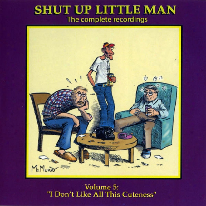 """shut Up Little Vassal - Complete Recordings Volume 5: """"i Don't Like All This Cuteness!"""