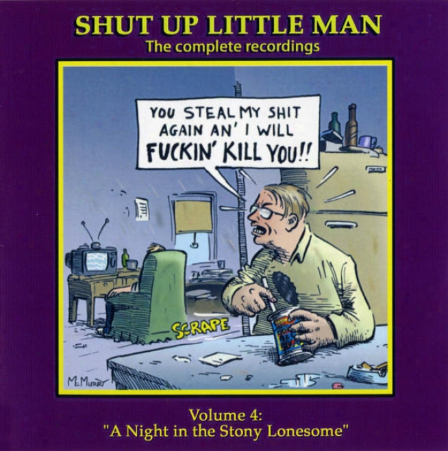 """shut Up Little Man - Complete Recordings Volume 4: """"s Night In The Stony Lonesome"""