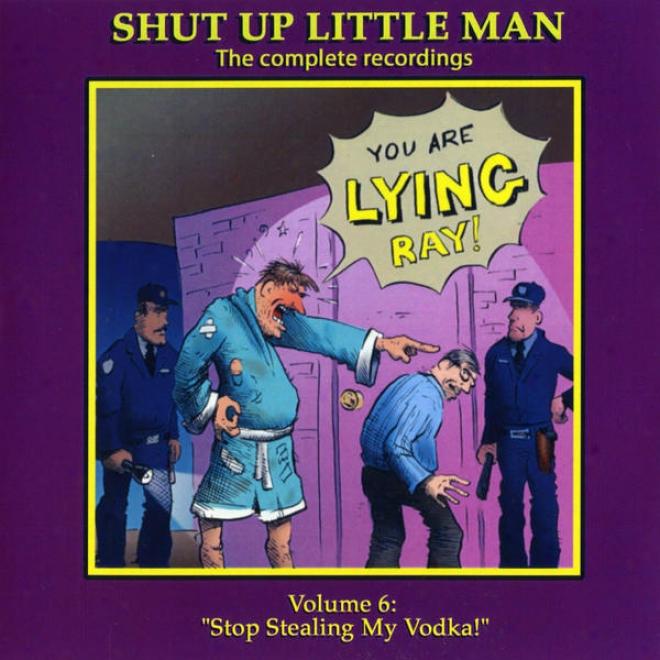 """shut Up Little Husband - Complete Recordings Volume 6: """"stop Stealing My Vodka!"""
