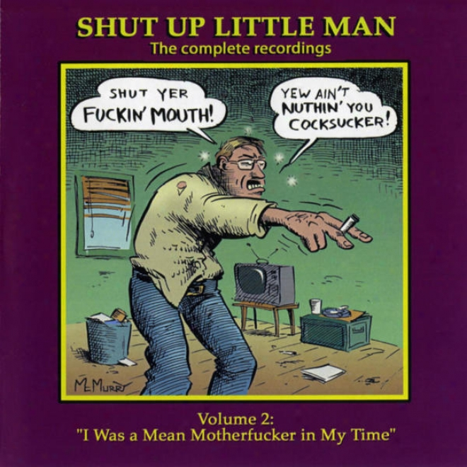 """shut Up Little Man - Complete Recordings Volume 2: """"i Was A Mean Motherfucker In My Time"""