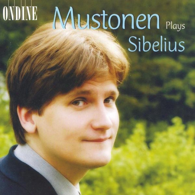 Sibelius, J.: 10 Pieces / Jaakarien Marssi / 13 Pieces / 2 Rondinos / 10 Little Pieces (mustonen)