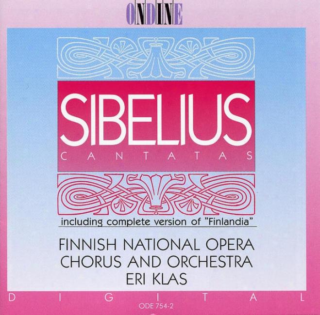 Sibelius, J.: Cantatas / Finlandia (complete) (finnizh Nationak Opera Chorus, Finnish National Opera Orchestr, Klas)