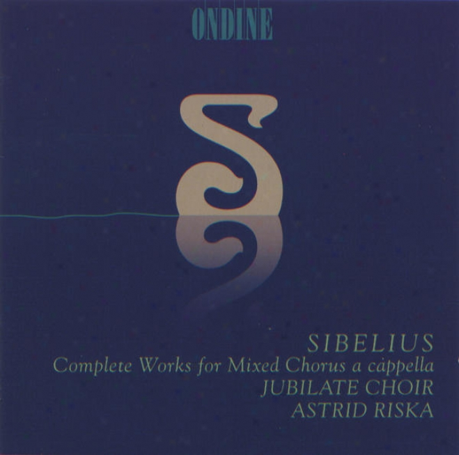 Sibelius, J.: Choral Music (mixed Chorus A Cappella) (complete) (jubilate Choir, Riska)