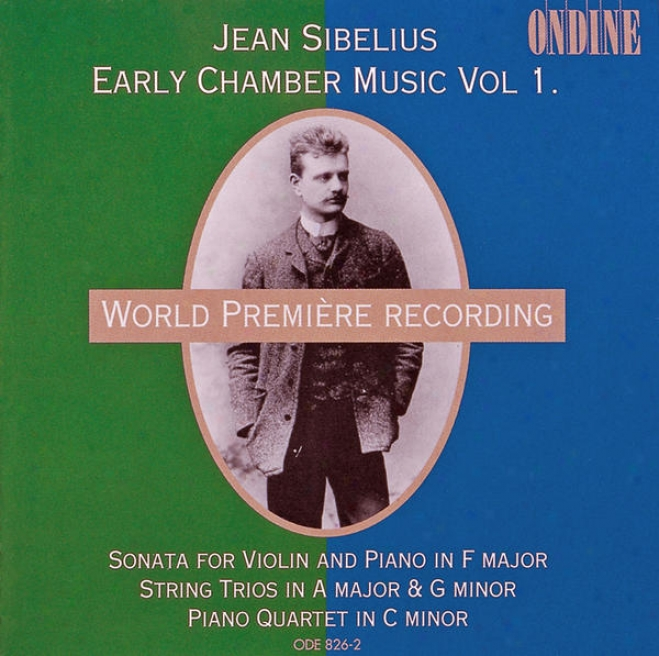 Sibelius, J.: Early Chamber Music, Vol. 1 - Violin Sonata / String Trios / Pianoo Quartet