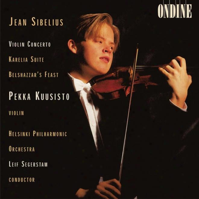 Sibelius, J.: Fiddle Concer5o In D Minor / Karelia Suite / Belshaazzar's Festival Suite (kuusisto, Helsinki Philharmonic, Segerstam)