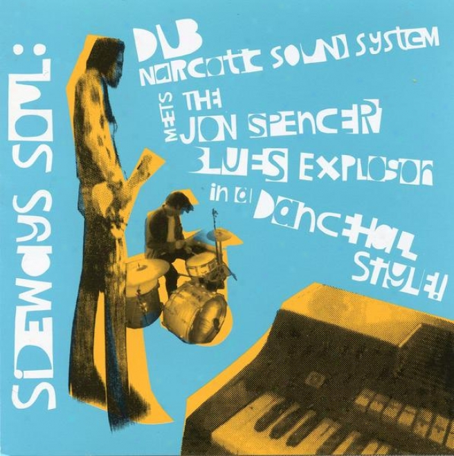 Sideways Soul: Dub Narcotic Sound System Meets The Jon Spemcer Blues Burst In A Dancehall Style