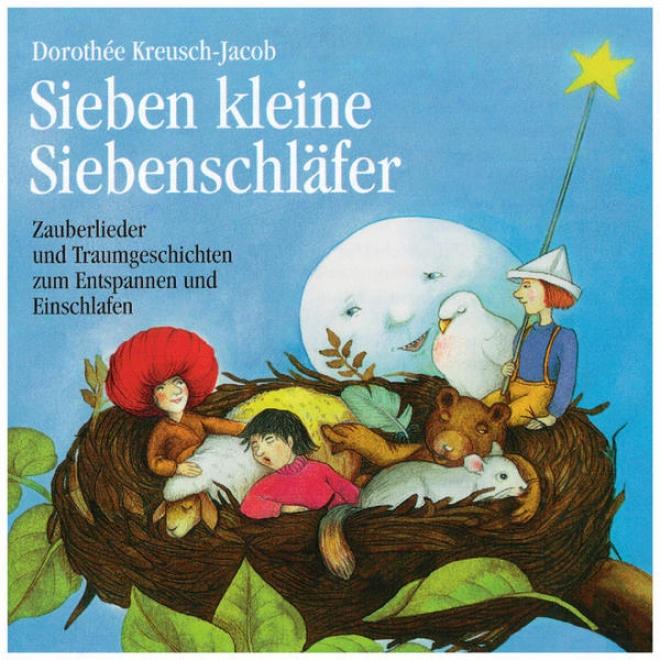 Sieben Kleine Siebenschlã¤fer, Zauberlieder Und Traumgeschichten Zum Entspannen Und Einschlafen